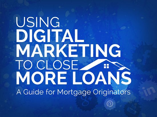 using digital marketing to close more loans
