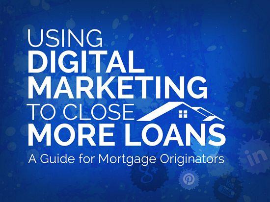 using digital marketing to close more loans
